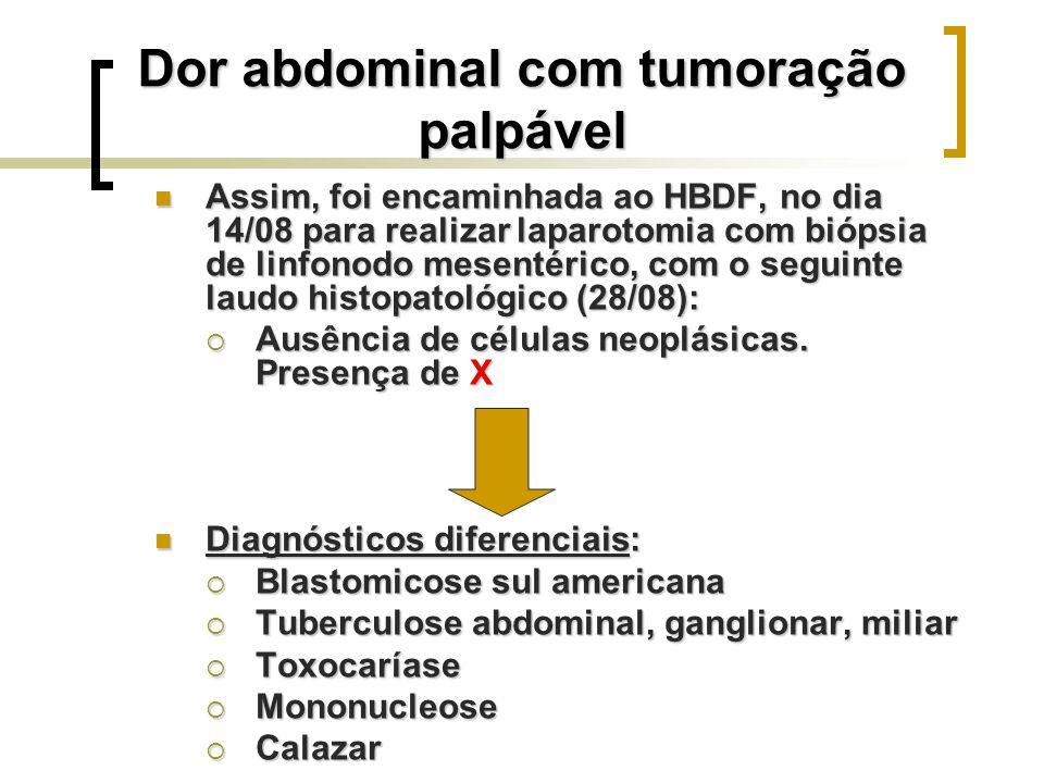 Assim, foi encaminhada ao HBDF, no dia 14/08 para realizar laparotomia com biópsia de linfonodo mesentérico, com o seguinte laudo histopatológico (28/