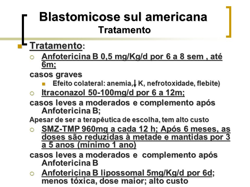 Blastomicose sul americana Tratamento Tratamento : Tratamento : Anfotericina B 0,5 mg/Kg/d por 6 a 8 sem, até 6m; Anfotericina B 0,5 mg/Kg/d por 6 a 8