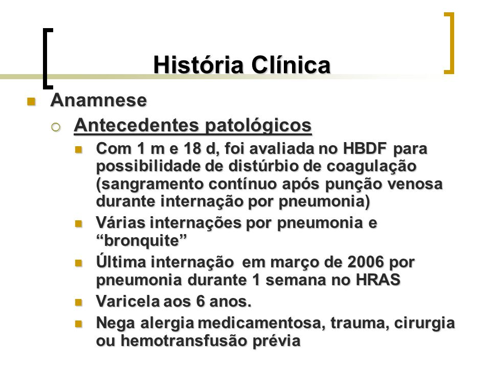 História Clínica Anamnese Anamnese Antecedentes patológicos Antecedentes patológicos Com 1 m e 18 d, foi avaliada no HBDF para possibilidade de distúr