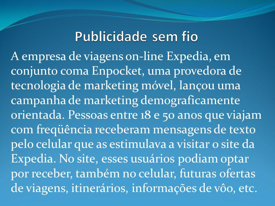 A empresa de viagens on-line Expedia, em conjunto coma Enpocket, uma provedora de tecnologia de marketing móvel, lançou uma campanha de marketing demograficamente orientada.