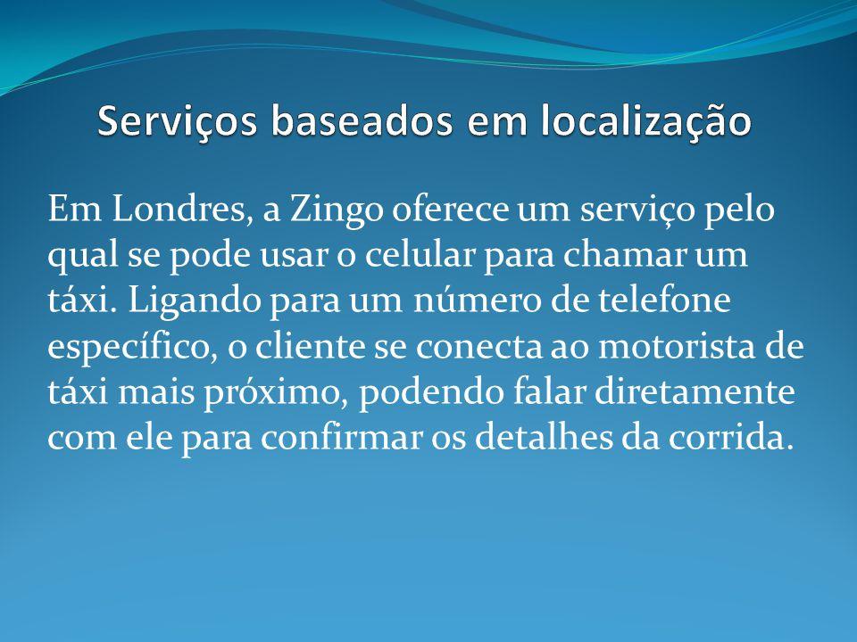 Em Londres, a Zingo oferece um serviço pelo qual se pode usar o celular para chamar um táxi.