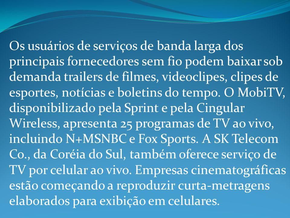 Os usuários de serviços de banda larga dos principais fornecedores sem fio podem baixar sob demanda trailers de filmes, videoclipes, clipes de esportes, notícias e boletins do tempo.