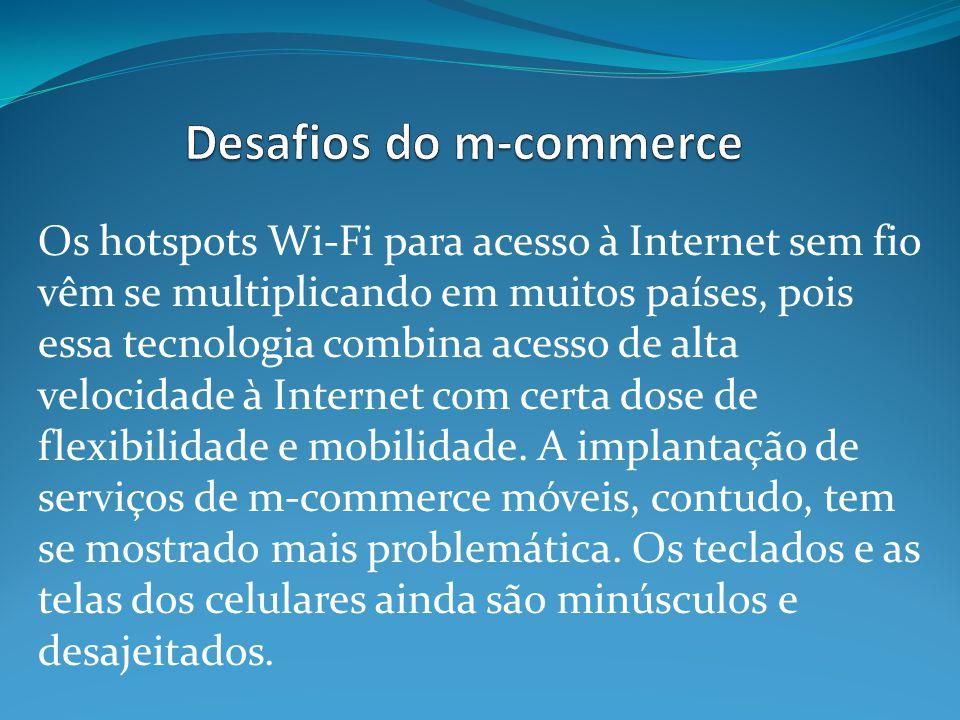 Os hotspots Wi-Fi para acesso à Internet sem fio vêm se multiplicando em muitos países, pois essa tecnologia combina acesso de alta velocidade à Internet com certa dose de flexibilidade e mobilidade.
