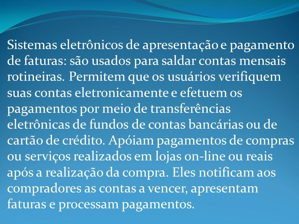 Sistemas eletrônicos de apresentação e pagamento de faturas: são usados para saldar contas mensais rotineiras.