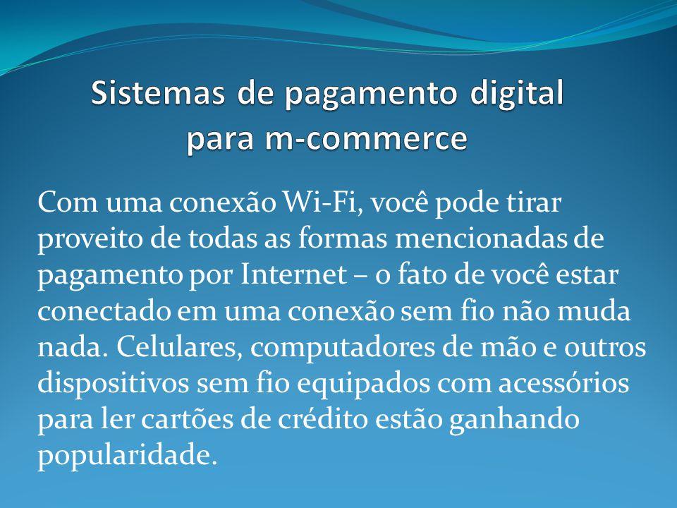 Com uma conexão Wi-Fi, você pode tirar proveito de todas as formas mencionadas de pagamento por Internet – o fato de você estar conectado em uma conexão sem fio não muda nada.