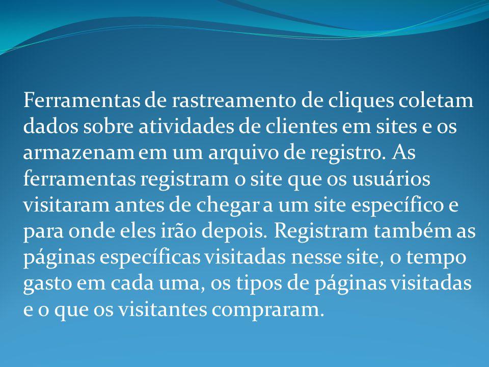 Ferramentas de rastreamento de cliques coletam dados sobre atividades de clientes em sites e os armazenam em um arquivo de registro.