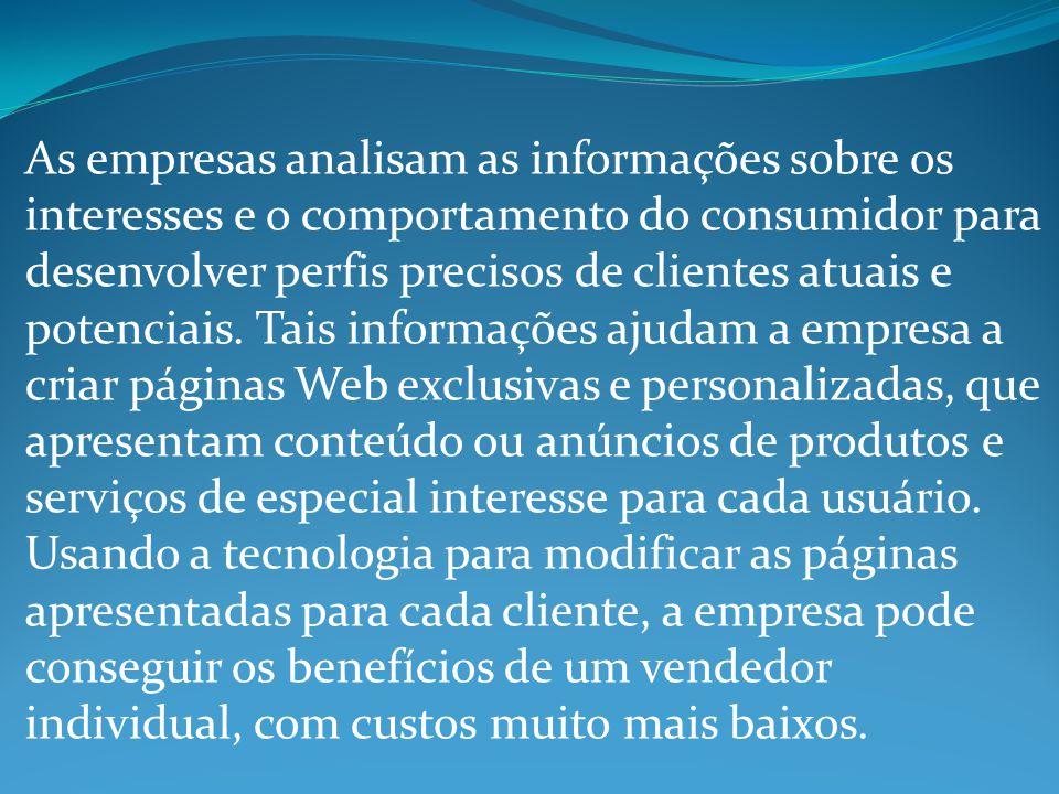 As empresas analisam as informações sobre os interesses e o comportamento do consumidor para desenvolver perfis precisos de clientes atuais e potenciais.