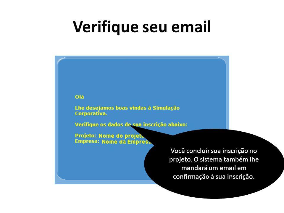 Verifique seu email Você concluir sua inscrição no projeto. O sistema também lhe mandará um email em confirmação à sua inscrição.
