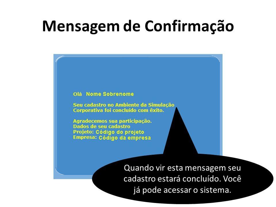 Mensagem de Confirmação Quando vir esta mensagem seu cadastro estará concluído. Você já pode acessar o sistema.