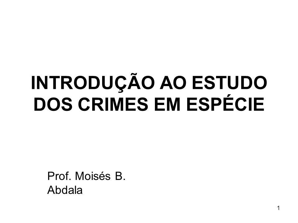 INTRODUÇÃO AO ESTUDO DOS CRIMES EM ESPÉCIE Prof. Moisés B. Abdala 1