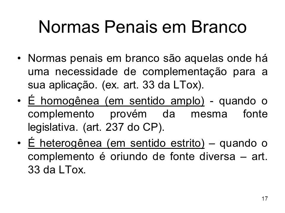 Normas Penais em Branco Normas penais em branco são aquelas onde há uma necessidade de complementação para a sua aplicação. (ex. art. 33 da LTox). É h
