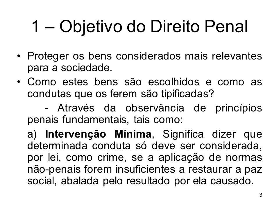 1 – Objetivo do Direito Penal Proteger os bens considerados mais relevantes para a sociedade. Como estes bens são escolhidos e como as condutas que os