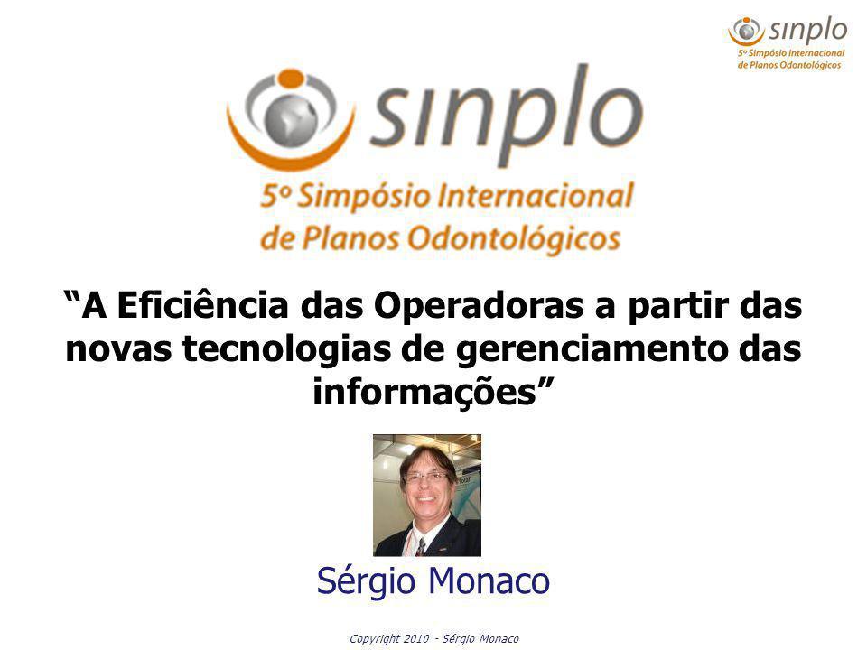 Copyright 2010 - Sérgio Monaco A Eficiência das Operadoras a partir das novas tecnologias de gerenciamento das informações Sérgio Monaco