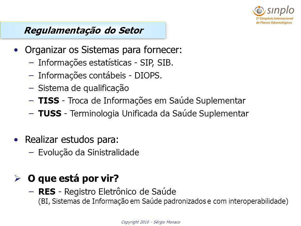 Copyright 2010 - Sérgio Monaco Organizar os Sistemas para fornecer: –Informações estatísticas - SIP, SIB. –Informações contábeis - DIOPS. –Sistema de