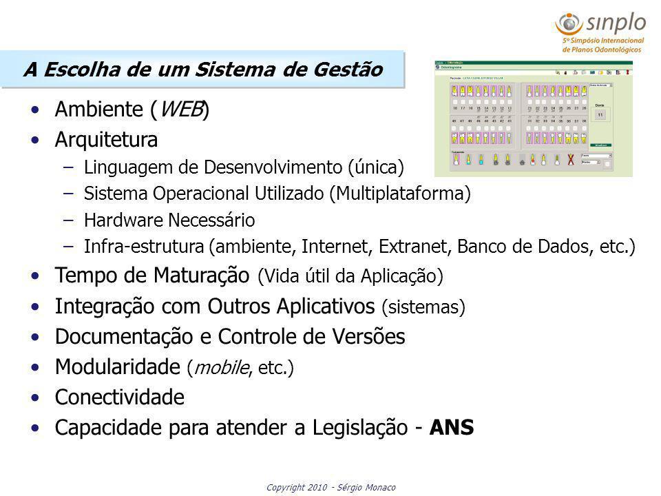 Copyright 2010 - Sérgio Monaco Ambiente (WEB) Arquitetura –Linguagem de Desenvolvimento (única) –Sistema Operacional Utilizado (Multiplataforma) –Hard
