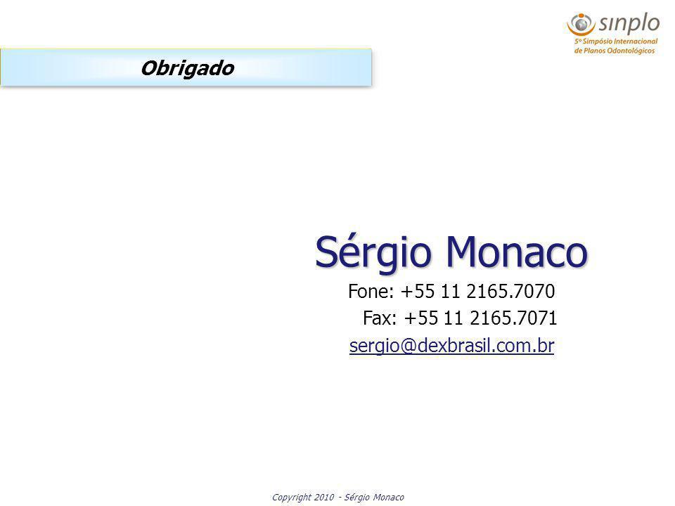 Copyright 2010 - Sérgio Monaco Sérgio Monaco Fone: +55 11 2165.7070 Fax: +55 11 2165.7071 sergio@dexbrasil.com.br Obrigado