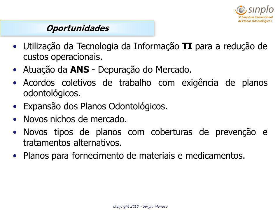 Copyright 2010 - Sérgio Monaco Utilização da Tecnologia da Informação TI para a redução de custos operacionais. Atuação da ANS - Depuração do Mercado.