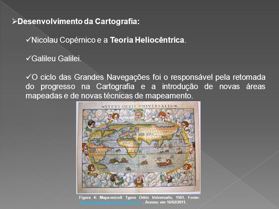 Desenvolvimento da Cartografia: Nicolau Copérnico e a Teoria Heliocêntrica. Galileu Galilei. O ciclo das Grandes Navegações foi o responsável pela ret