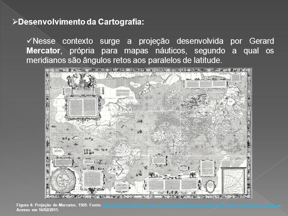 Desenvolvimento da Cartografia: Nesse contexto surge a projeção desenvolvida por Gerard Mercator, própria para mapas náuticos, segundo a qual os merid