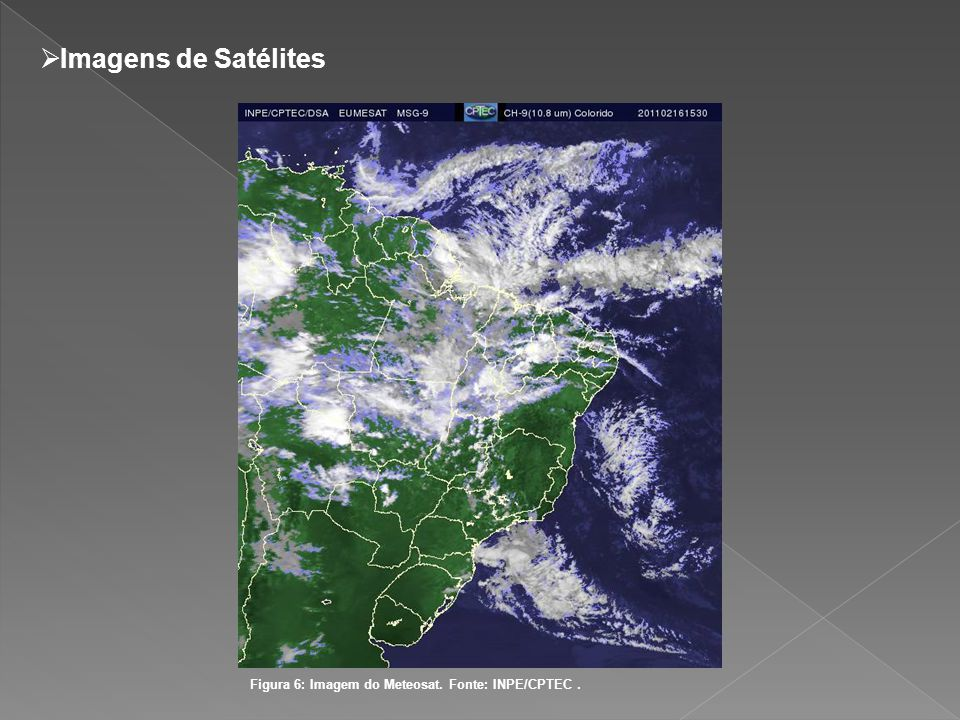 Imagens de Satélites Figura 6: Imagem do Meteosat. Fonte: INPE/CPTEC.
