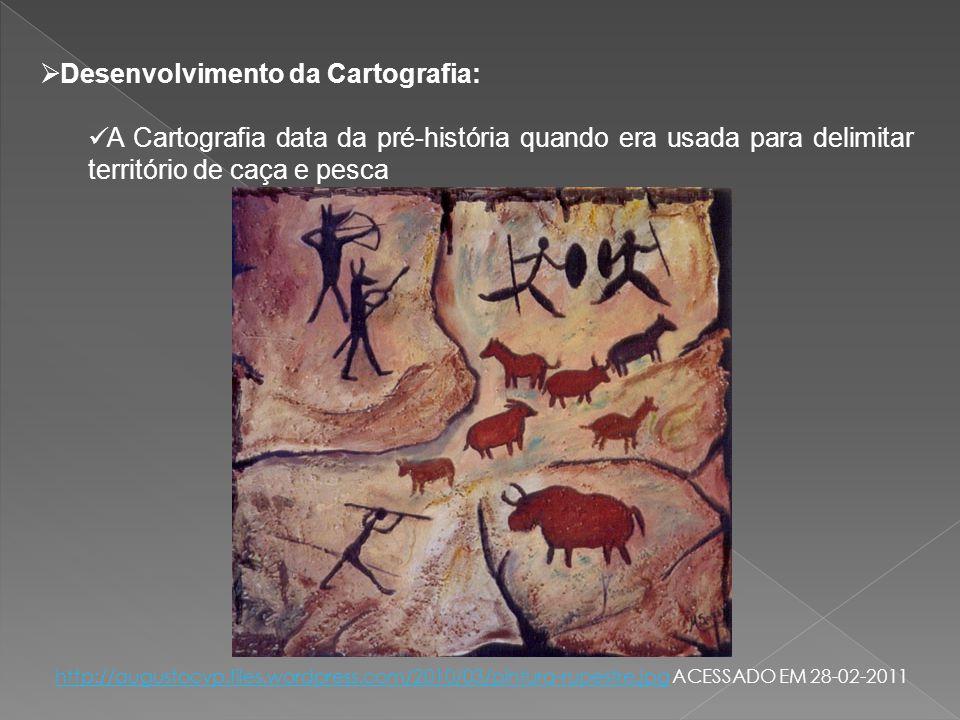Desenvolvimento da Cartografia: A Cartografia data da pré-história quando era usada para delimitar território de caça e pesca http://augustocvp.files.