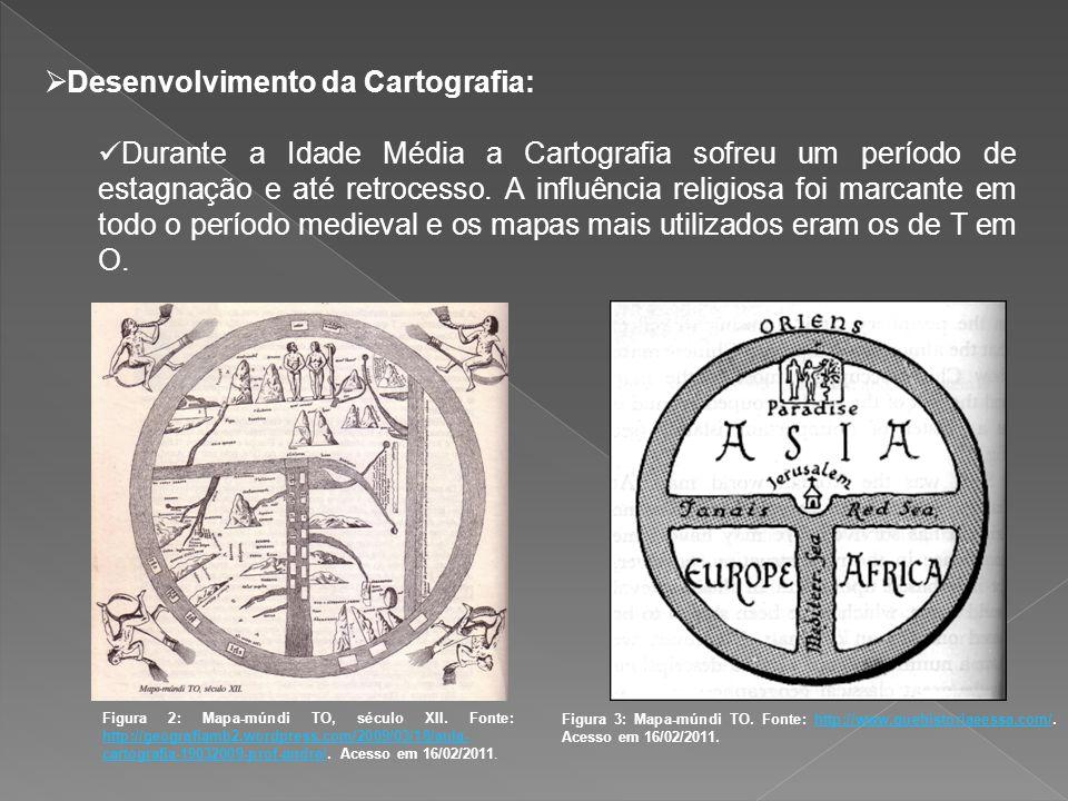 Desenvolvimento da Cartografia: Durante a Idade Média a Cartografia sofreu um período de estagnação e até retrocesso. A influência religiosa foi marca