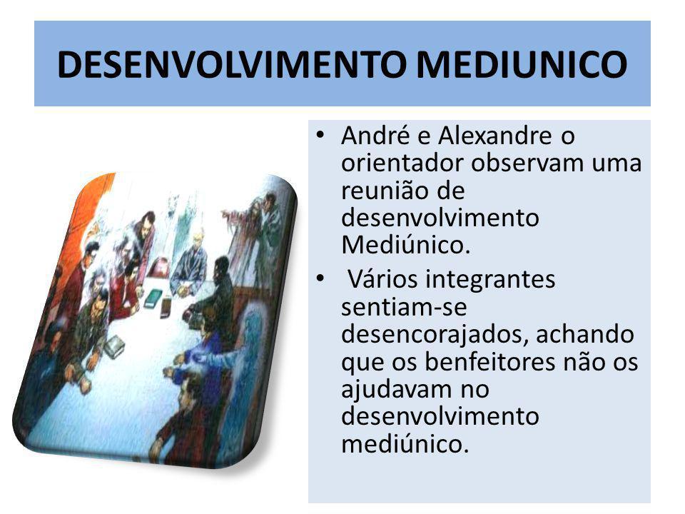 DESENVOLVIMENTO MEDIUNICO André e Alexandre o orientador observam uma reunião de desenvolvimento Mediúnico.