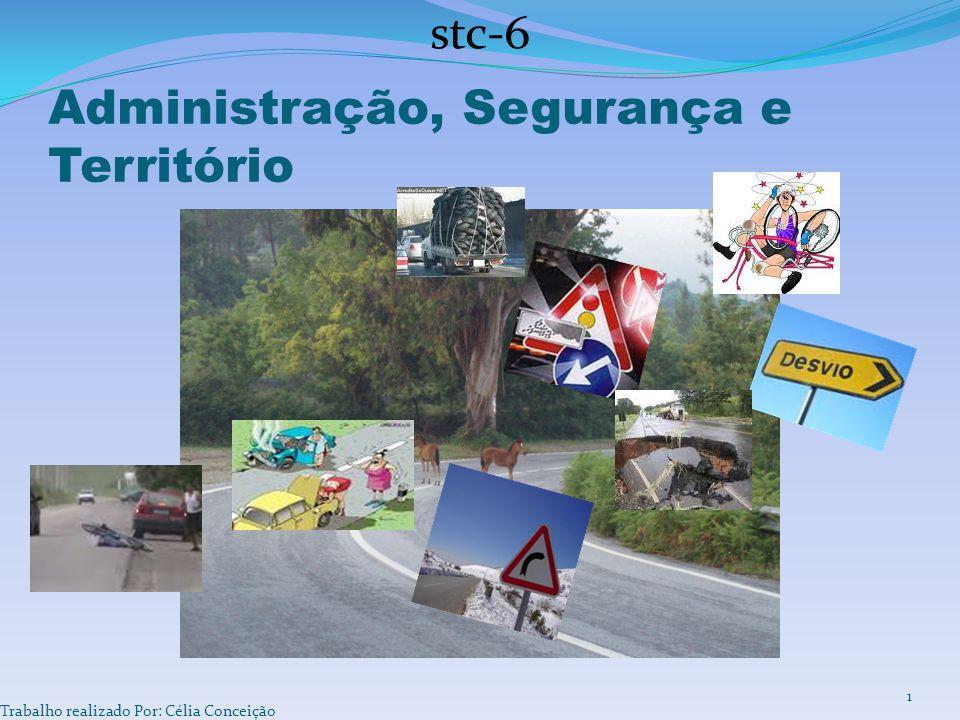 Administração, Segurança e Território stc-6 Trabalho realizado Por: Célia Conceição 1