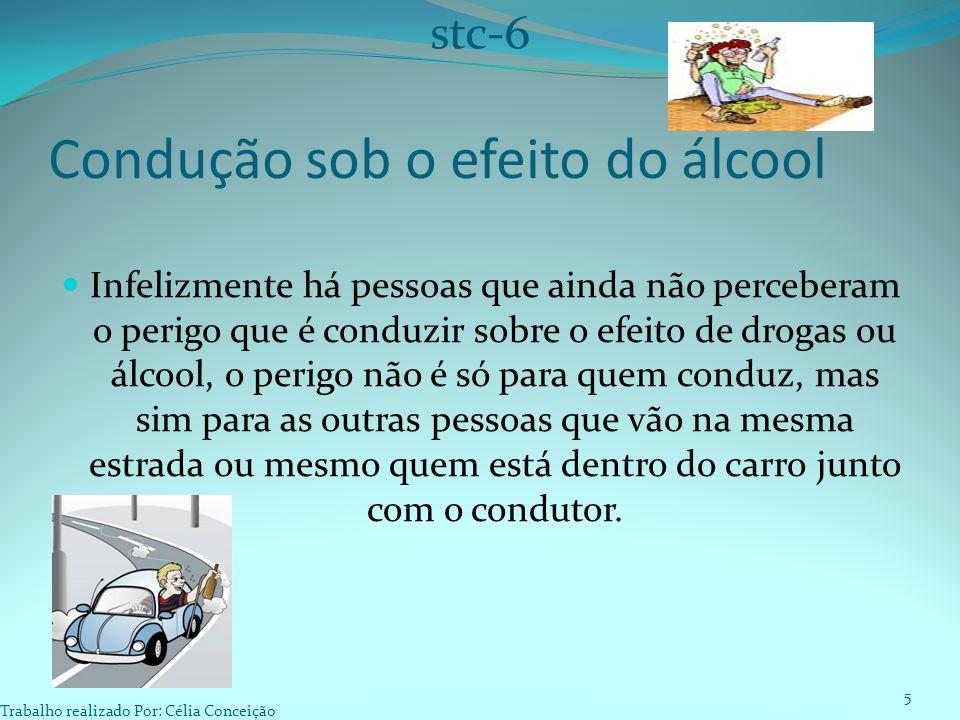 Condução sob o efeito do álcool Infelizmente há pessoas que ainda não perceberam o perigo que é conduzir sobre o efeito de drogas ou álcool, o perigo