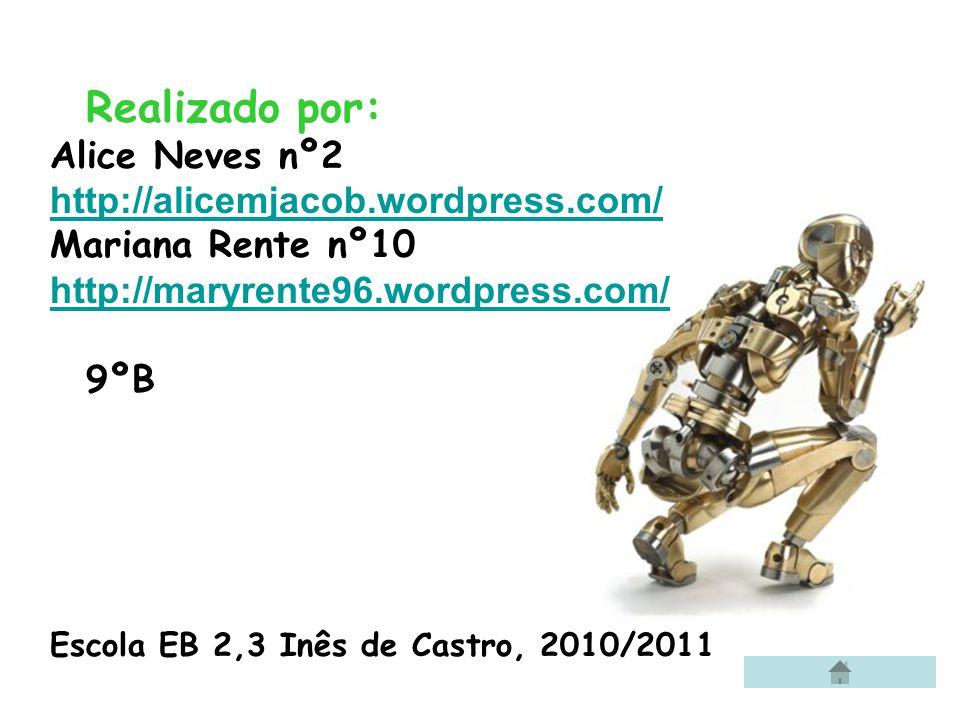 Realizado por: Alice Neves nº2 http://alicemjacob.wordpress.com/ Mariana Rente nº10 http://maryrente96.wordpress.com/ 9ºB Escola EB 2,3 Inês de Castro