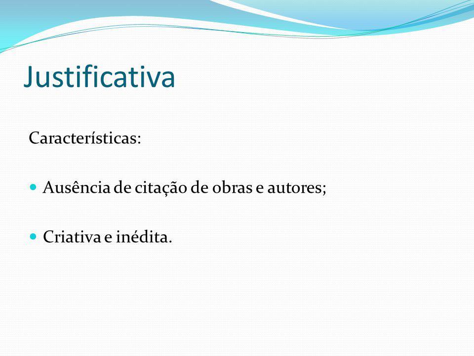 Justificativa Características: Ausência de citação de obras e autores; Criativa e inédita.
