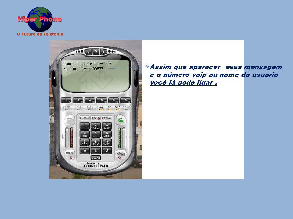 Assim que aparecer essa mensagem e o número voip ou nome do usuario você já pode ligar.