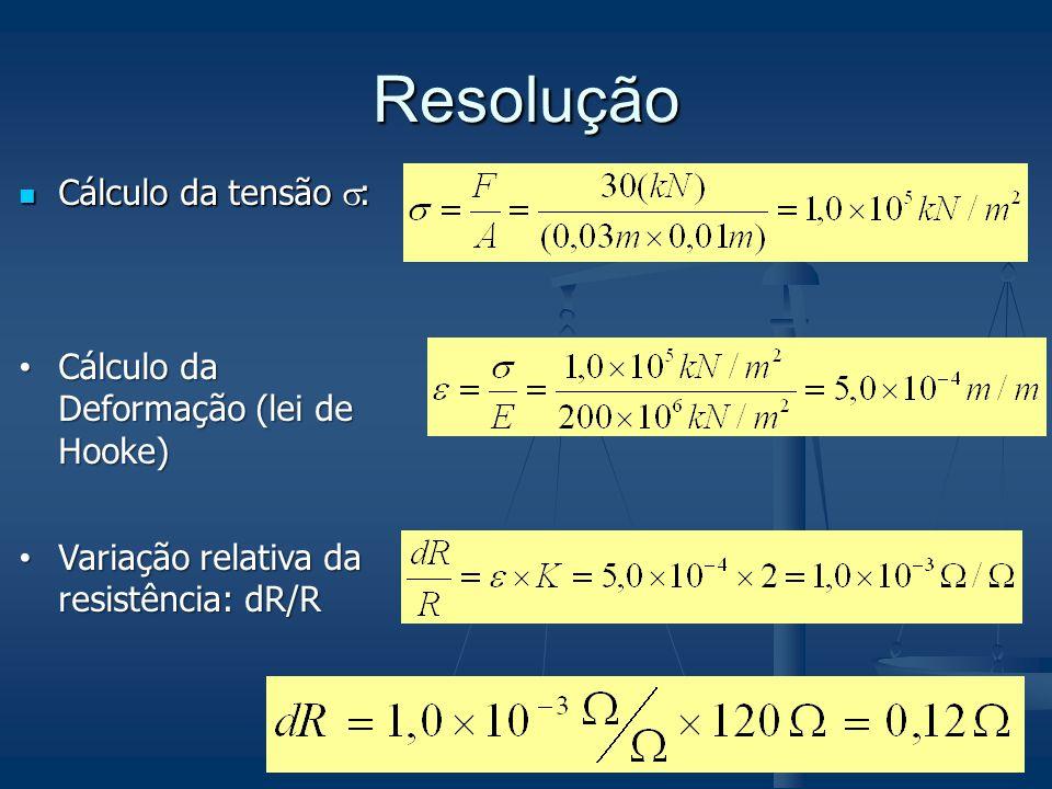 Resolução Cálculo da tensão : Cálculo da tensão : Cálculo da Deformação (lei de Hooke) Cálculo da Deformação (lei de Hooke) Variação relativa da resis