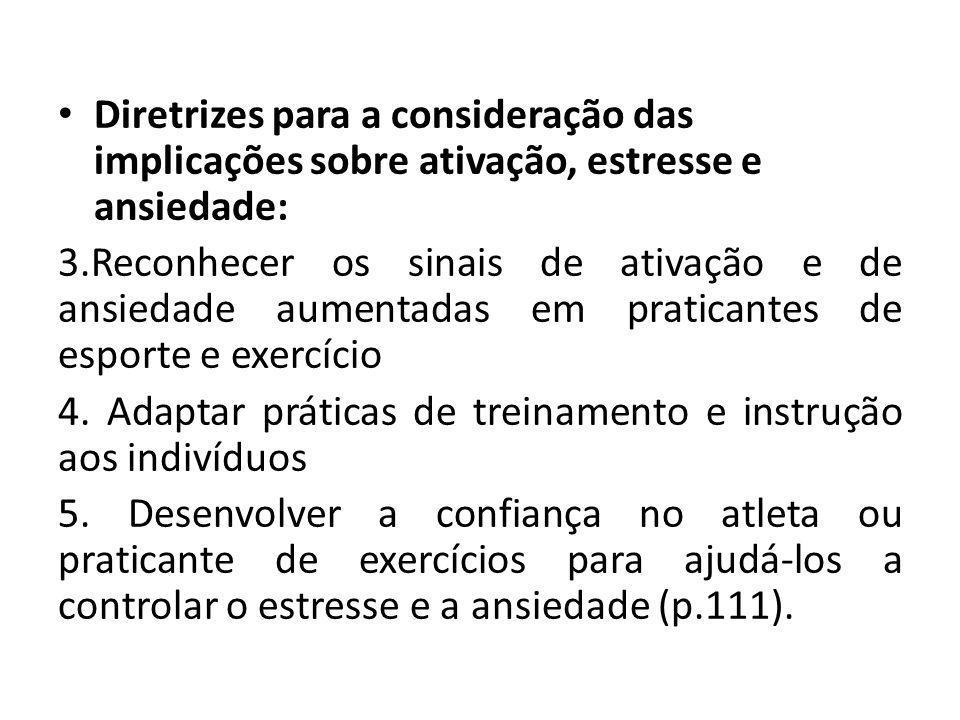 Diretrizes para a consideração das implicações sobre ativação, estresse e ansiedade: 3.Reconhecer os sinais de ativação e de ansiedade aumentadas em praticantes de esporte e exercício 4.