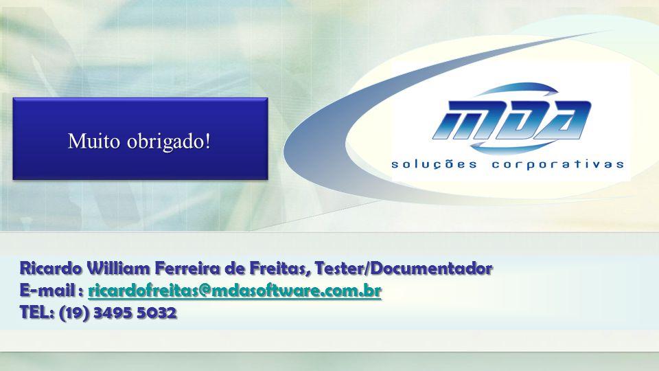 Muito obrigado! Ricardo William Ferreira de Freitas, Tester/Documentador E-mail : ricardofreitas@mdasoftware.com.br ricardofreitas@mdasoftware.com.br