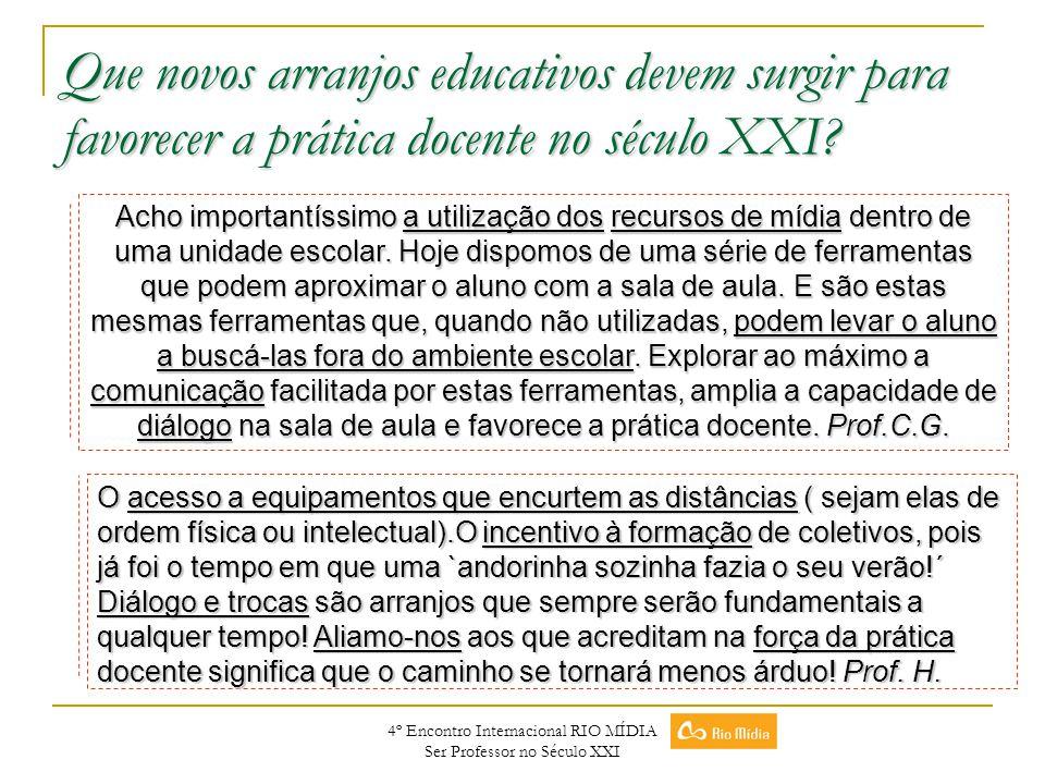 4º Encontro Internacional RIO MÍDIA Ser Professor no Século XXI Que novos arranjos educativos devem surgir para favorecer a prática docente no século