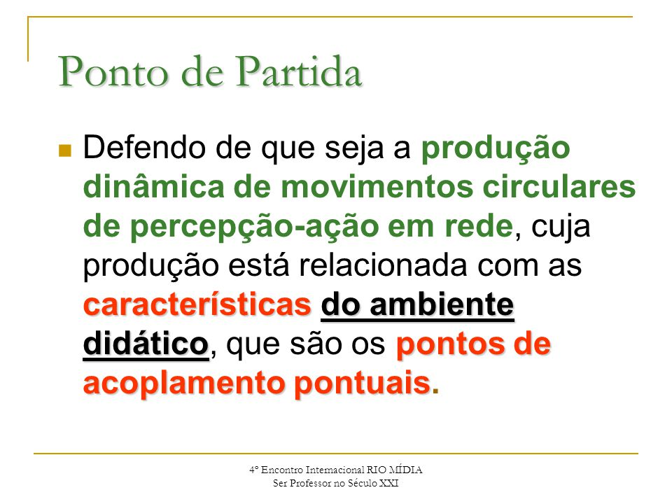 4º Encontro Internacional RIO MÍDIA Ser Professor no Século XXI Ponto de Partida característicasdo ambiente didáticopontos de acoplamento pontuais Def