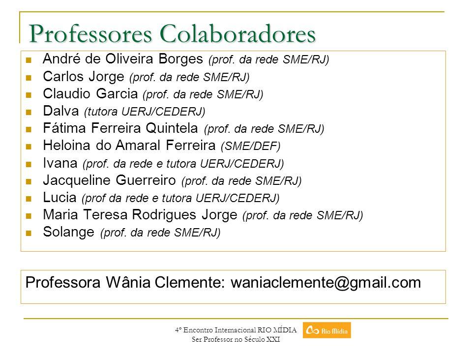 4º Encontro Internacional RIO MÍDIA Ser Professor no Século XXI Professores Colaboradores André de Oliveira Borges (prof. da rede SME/RJ) Carlos Jorge