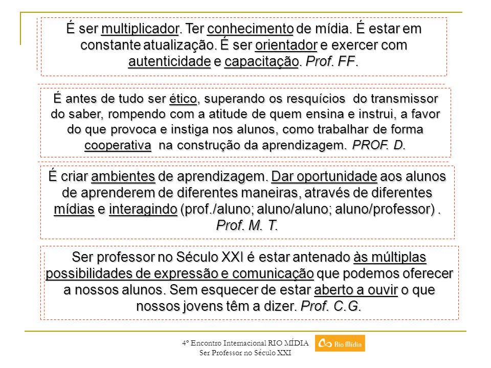 4º Encontro Internacional RIO MÍDIA Ser Professor no Século XXI É antes de tudo ser ético, superando os resquícios do transmissor do saber, rompendo c