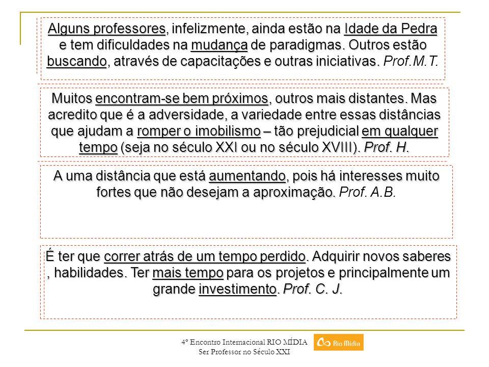 4º Encontro Internacional RIO MÍDIA Ser Professor no Século XXI Muitos encontram-se bem próximos, outros mais distantes. Mas acredito que é a adversid