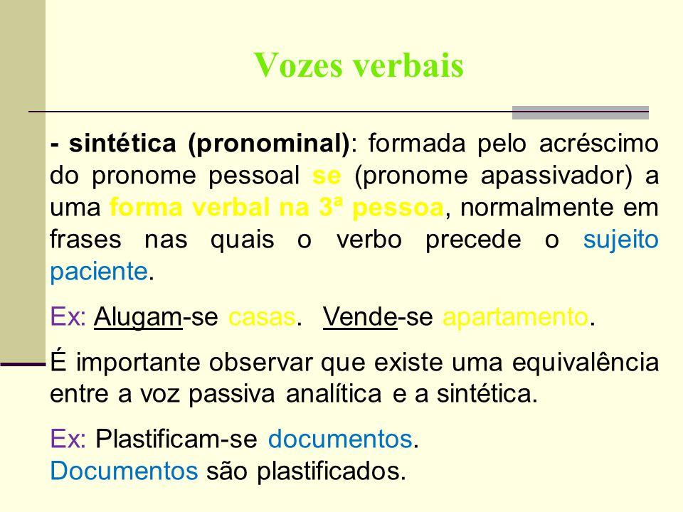 Vozes verbais - sintética (pronominal): formada pelo acréscimo do pronome pessoal se (pronome apassivador) a uma forma verbal na 3ª pessoa, normalment