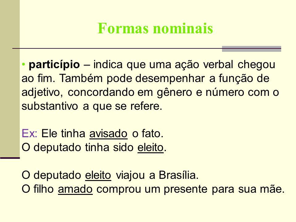 Formas nominais particípio – indica que uma ação verbal chegou ao fim. Também pode desempenhar a função de adjetivo, concordando em gênero e número co
