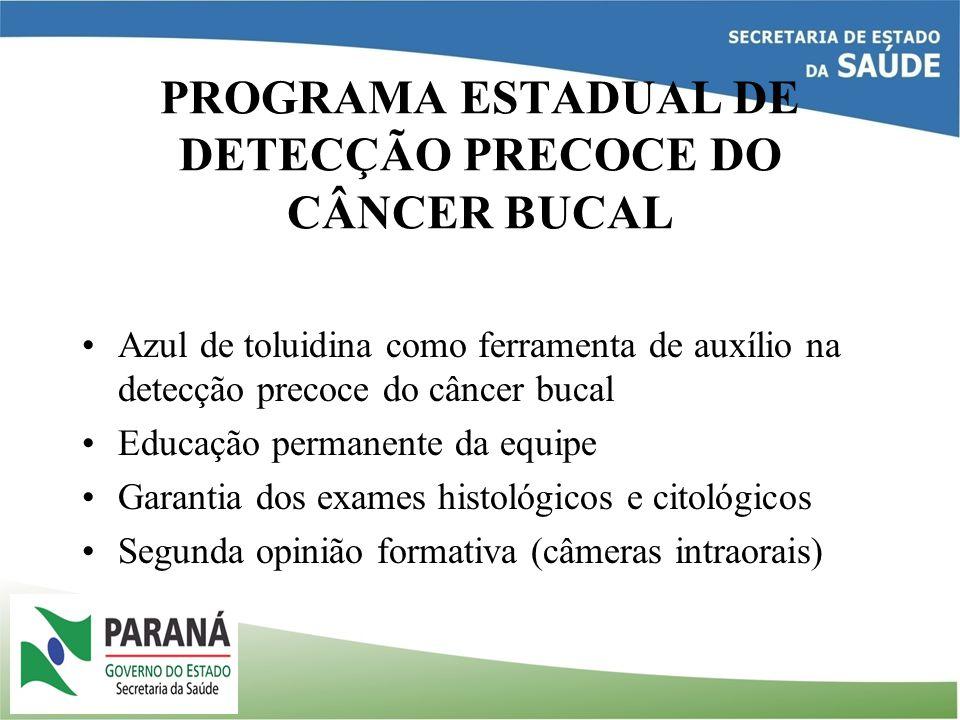 PROGRAMA ESTADUAL DE DETECÇÃO PRECOCE DO CÂNCER BUCAL Azul de toluidina como ferramenta de auxílio na detecção precoce do câncer bucal Educação perman