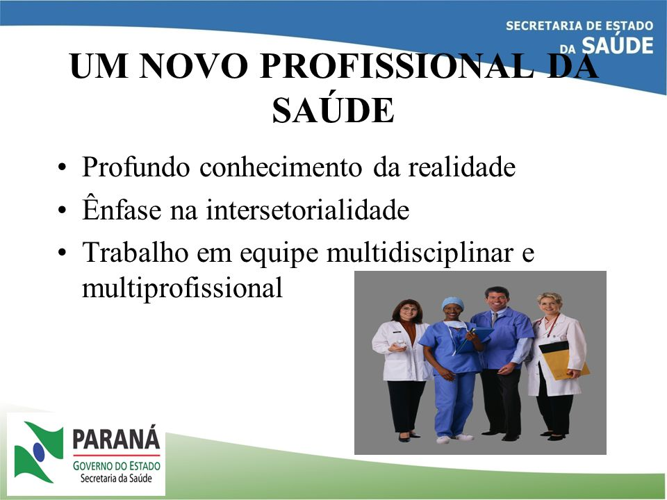 UM NOVO PROFISSIONAL DA SAÚDE Maior interesse e responsabilização dos profissionais e serviços com o cuidado do paciente.