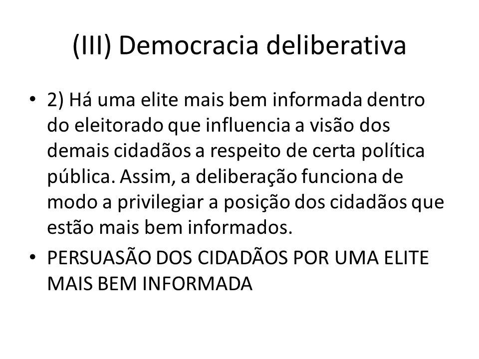 (III) Democracia deliberativa 2) Há uma elite mais bem informada dentro do eleitorado que influencia a visão dos demais cidadãos a respeito de certa p
