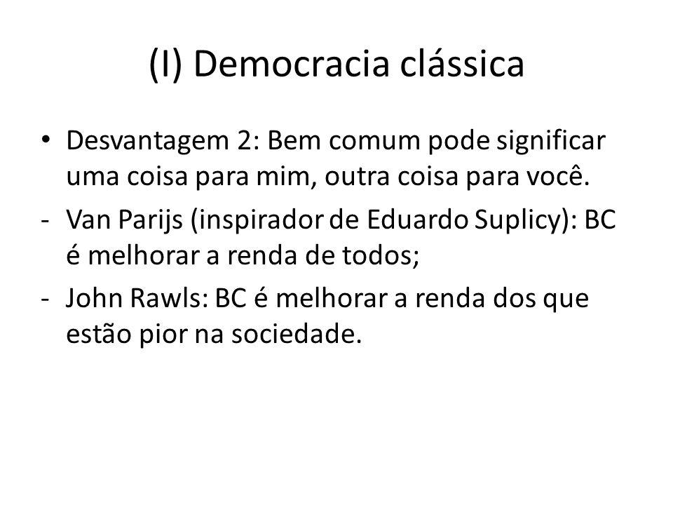 (I) Democracia clássica Desvantagem 2: Bem comum pode significar uma coisa para mim, outra coisa para você. -Van Parijs (inspirador de Eduardo Suplicy