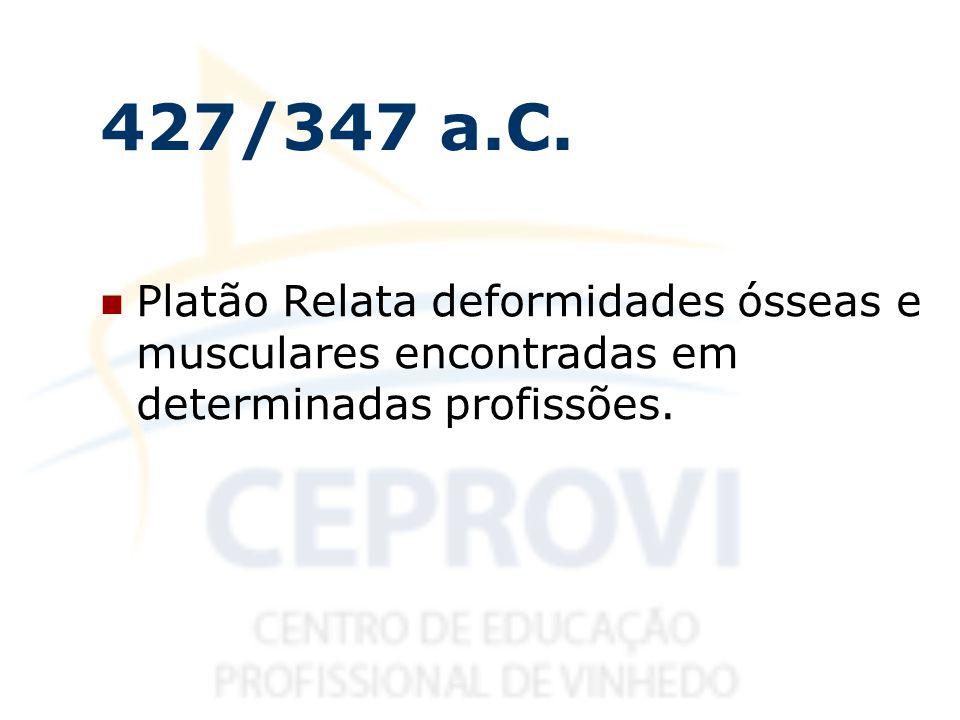 Platão Relata deformidades ósseas e musculares encontradas em determinadas profissões. 427/347 a.C.