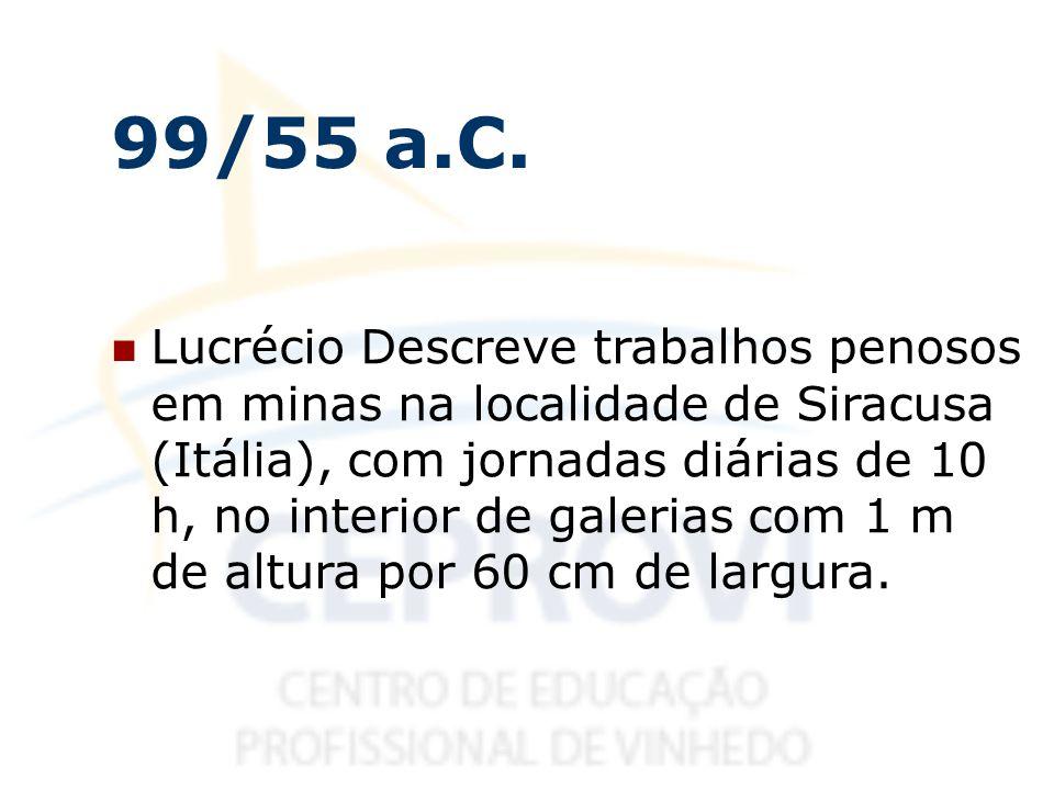 99/55 a.C. Lucrécio Descreve trabalhos penosos em minas na localidade de Siracusa (Itália), com jornadas diárias de 10 h, no interior de galerias com