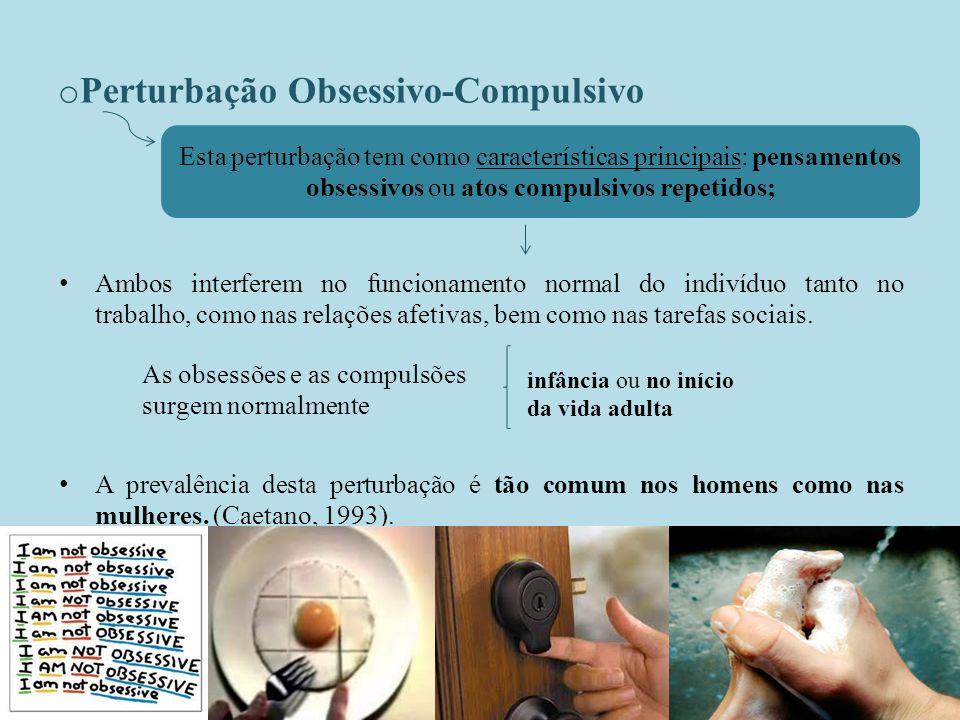 o Perturbação Obsessivo-Compulsivo Ambos interferem no funcionamento normal do indivíduo tanto no trabalho, como nas relações afetivas, bem como nas tarefas sociais.