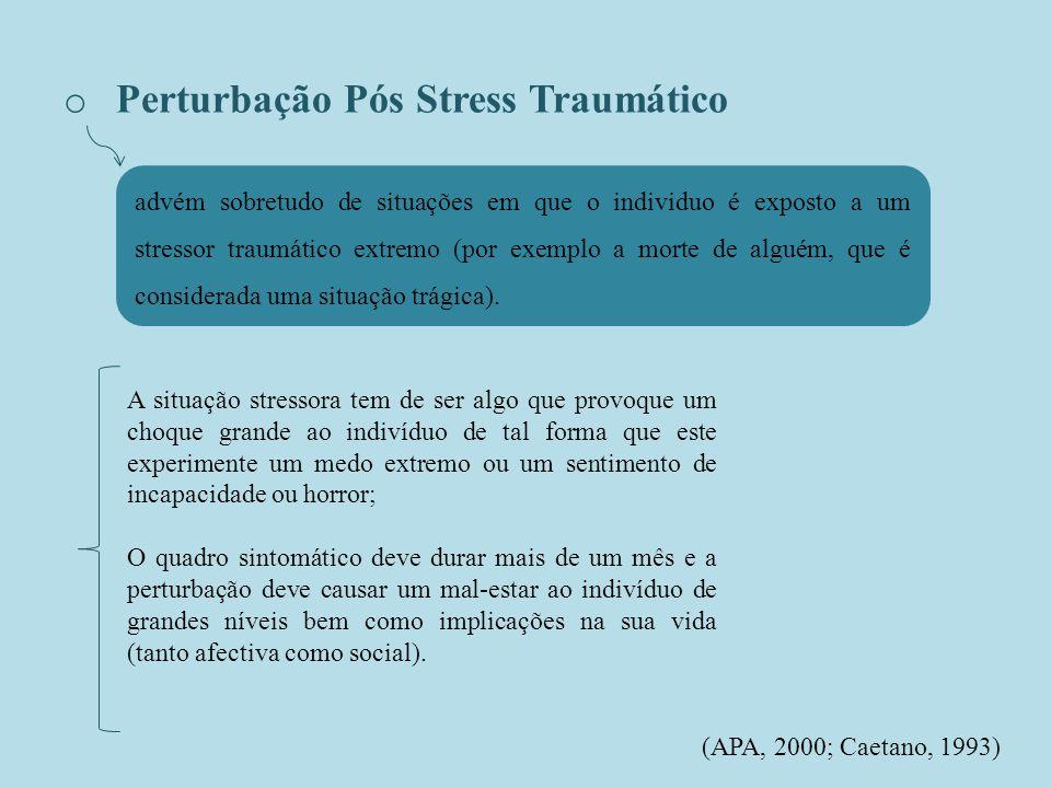 o Perturbação Pós Stress Traumático advém sobretudo de situações em que o individuo é exposto a um stressor traumático extremo (por exemplo a morte de alguém, que é considerada uma situação trágica).